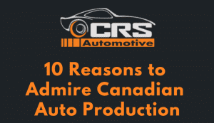 10 Reasons to Admire Canadian Auto-Production featured