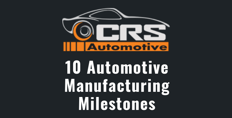 10 Automotive Manufacturing Milestones featured