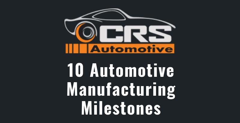 10 Automotive Manufacturing Milestones featured